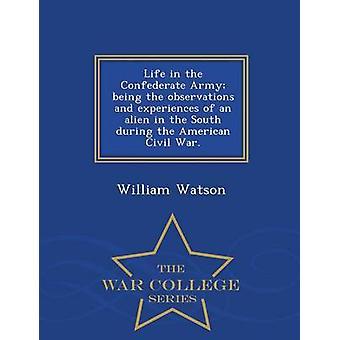 Leben in der Konföderiertenarmee werden die Beobachtungen und Erfahrungen eines Ausländers im Süden während des amerikanischen Bürgerkriegs.  War College-Serie von Watson & William