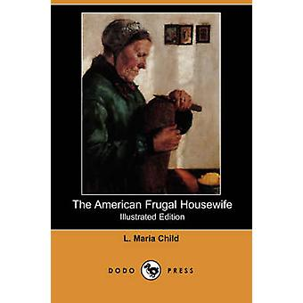 The American Frugal Housewife Illustrated Edition Dodo Press by Child & L. Maria