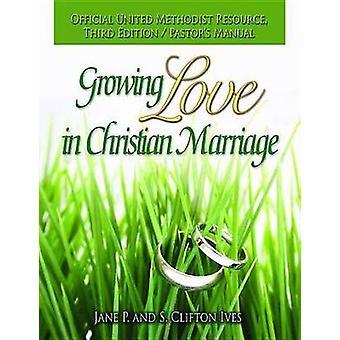 Amour grandissant dans Christian mariage troisième édition pasteurs manuel par Ives & Jane P.