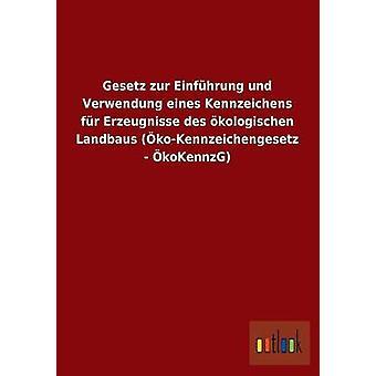 Gesetz zur Einfhrung und Verwendung eines Kennzeichens fr Erzeugnisse des kologischen Landbaus koKennzeichengesetz  koKennzG by ohne Autor