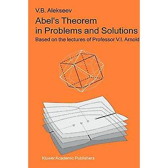 Abels Theorem in Problems and Solutions  Based on the lectures of Professor V.I. Arnold by Aicardi & Francesca