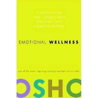 Emotional Wellness - Transforming Fear - Anger - and Jealousy into Cre