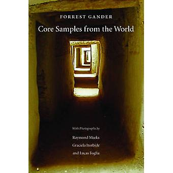 Core Samples from the World by Forrest Gander - Raymond Meeks - Graci