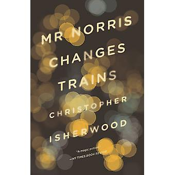Mr Norris Changes Trains by Christopher Isherwood - 9780811220262 Book