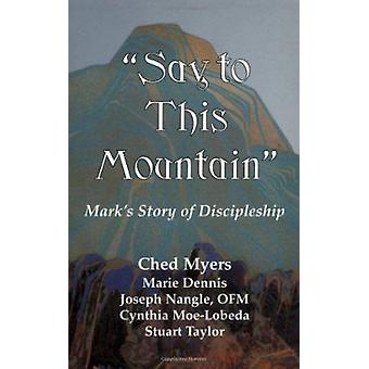 Say to This Mountain - Mark's Story of Discipleship by Ched Myers - Ka