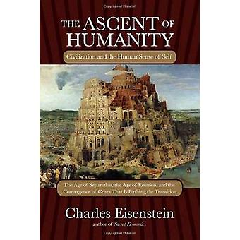 The Ascent of Humanity - Civilization and the Human Sense of Self by C