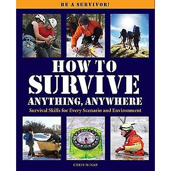 How to Survive Anything Anywhere - A Handbook of Survival Skills for E