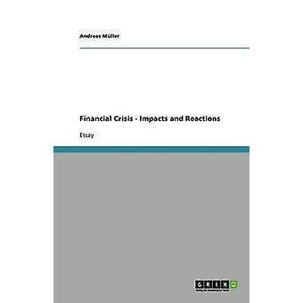 Financial Crisis - Impacts and Reactions by Andreas M Ller - Andreas