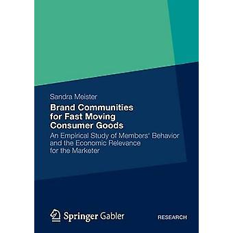 Brand Communities for Fast Moving Consumer Goods An Empirical Study of Members Behavior and the Economic Relevance for the Marketer by Meister & Sandra