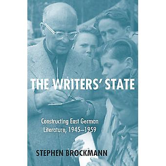 The Writers State Constructing East German Literature 19451959 by Brockmann & Stephen