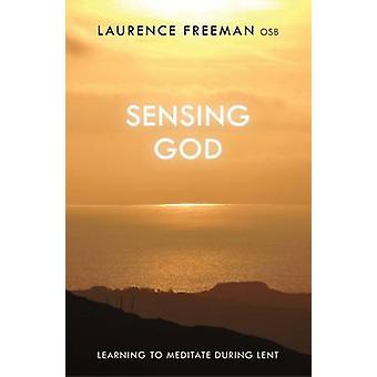 Sensing God Learning to Meditate Through Lent by Freeman & Laurence
