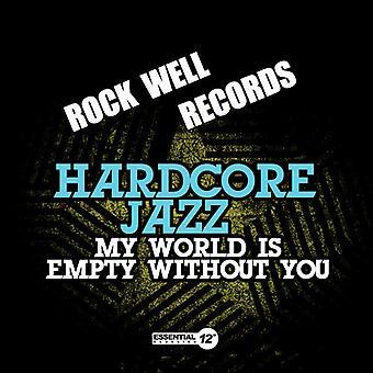 Hardcore-Jazz - meine Welt ist leer ohne Sie USA-import