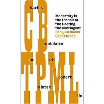 The Painter of Modern Life (Penguin Great Ideas) (Mass Market Paperback) by Baudelaire Charles
