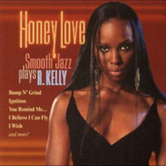 Honey Love-Smooth Jazz Plays R. Kelly - Honey Love-Smooth Jazz Plays R. Kelly [CD] USA import