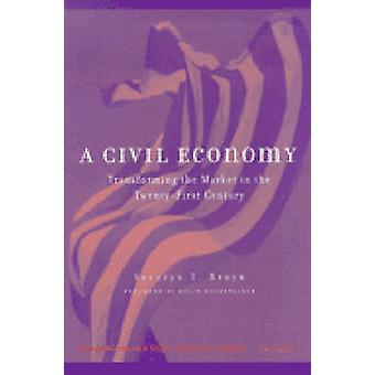 A Civil Economy - Transforming the Marketplace in the Twenty-First Cen