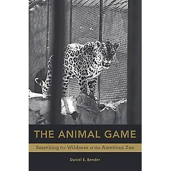 The Animal Game - Searching for Wildness at the American Zoo by Daniel