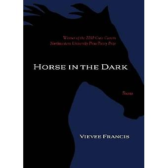 Horse in the Dark - Poems by Vievee Francis - 9780810128408 Book