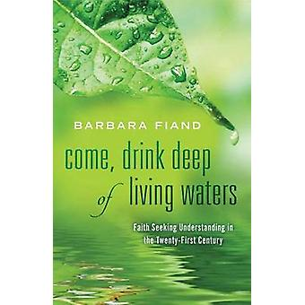 Come - Drink Deep of Living Waters - Faith Seeking Understanding in th
