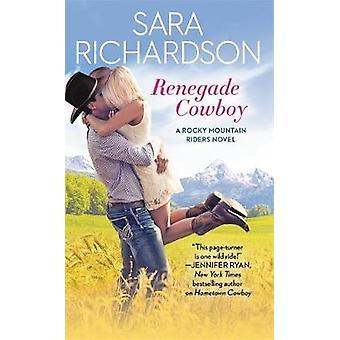 Renegade Cowboy by Sara Richardson - 9781455540815 Book