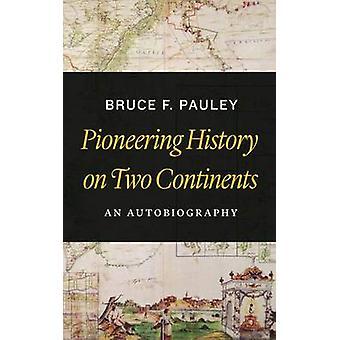 Bahnbrechende Geschichte auf zwei Kontinenten - eine Autobiographie durch Bruce F. Pa