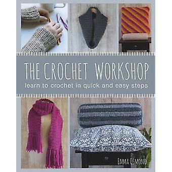 The Crochet Workshop - Learn to Crochet in Quick and Easy Steps by Emm