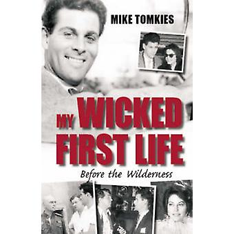 My Wicked First Life - Before the Wilderness by Mike Tomkies - 9781904