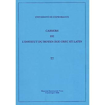 Cahiers De l'Institut Dy Moyen-Age Grec Et Latin - Volume 77 by Sten E