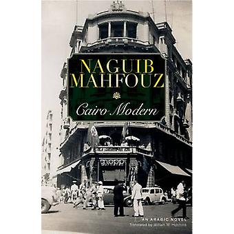 Cairo Modern - An Arabic Novel by Naguib Mahfouz - William M. Hutchins