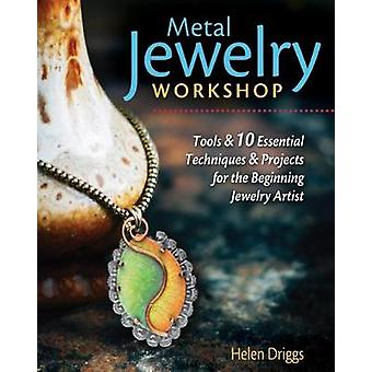 Metal Jewelry Workshop - Essential Tools - Easy-to-Learn Techniques -