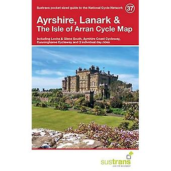 Ayrshire - Lanark & the Isle of Arran Cycle Map 37 - Including Lochs a