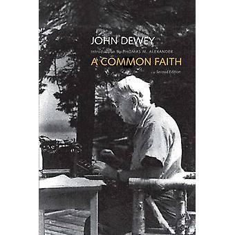 A Common Faith by John Dewey - Thomas M. Alexander - 9780300186116 Bo