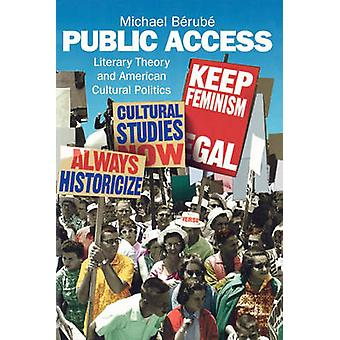 Public Access - Literary Theory and American Cultural Politics by Mich