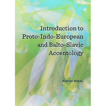 Introduction to ProtoIndoEuropean and BaltoSlavic Accentology by Roman Sukac