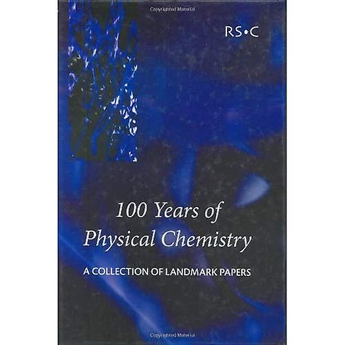 100 Years of Physical Chemistry  A Collection of Landmark Papers