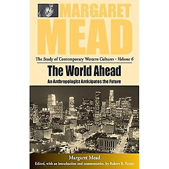 The World Ahead: An Anthropologist Anticipates the Future (Margaret Mead: The Study of Contemporary Western Cultures)