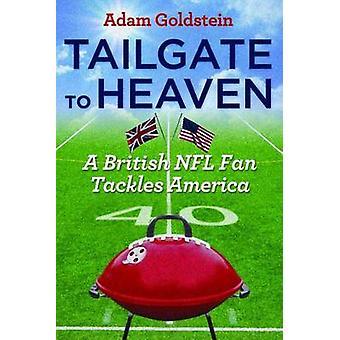 Tailgate to Heaven Ein britischer NFL-Fan greift Amerika von Adam Goldstein an