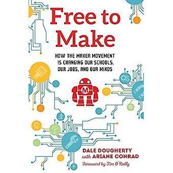 Gratis att göra: hur Maker rörelsen är ändra våra skolor, våra jobb och våra sinnen