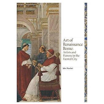Kunst van het Rome van de Renaissance: kunstenaars en opdrachtgevers in de eeuwige stad