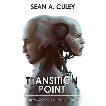 Transition Point: From Steam to the Singularity: How technology has transformed the world, and why what comes next is critical