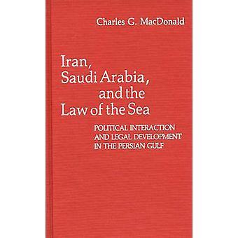 المملكة العربية السعودية إيران وقانون البحار التفاعل السياسي والتطور القانوني في الخليج الفارسي من G. تشارلز ماكدونالد &