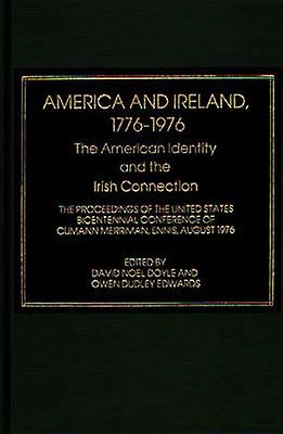 America and Ireland 17761976 The American Identity and the Irish Connection by Doyle & David Noel