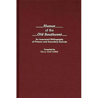 Humor im alten Südwesten eine kommentierte Bibliographie von primären und sekundären Quellen von Griffith & Nancy Snell