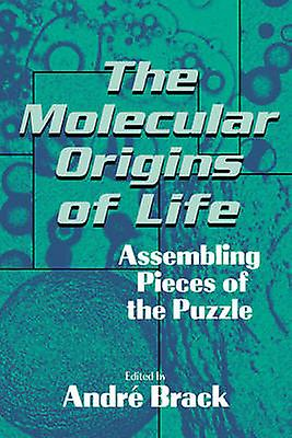 The Molecular Origins of Life Assembling Pieces of the Puzzle by Brack & Andre