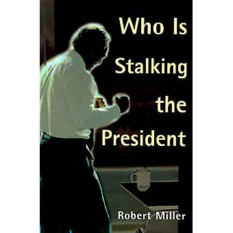 Who is Stalking the President by Miller & Robert