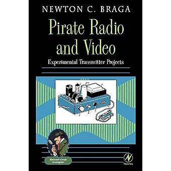 Pirate Radio and Video Experimental Transmitter Projects by Braga & Newton C.