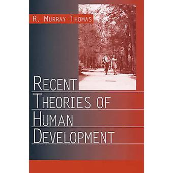 Recent Theories of Human Development by Thomas & R. Murray