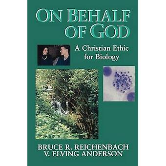 On Behalf of God A Christian Ethic for Biology by Reichenbach & Bruce R.