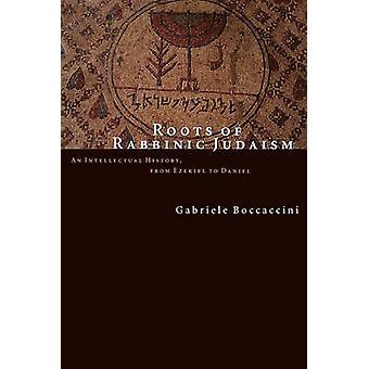 Racines du Judaïsme rabbinique une histoire intellectuelle d'Ézéchiel, de Daniel par Boccaccini & Gabriele
