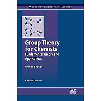 Group Theory for Chemists Fundamental Theory and Applications by Molloy & Kieran C.
