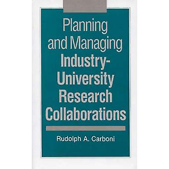 Planning and Managing IndustryUniversity Research Collaborations by Carboni & Rudolph A.